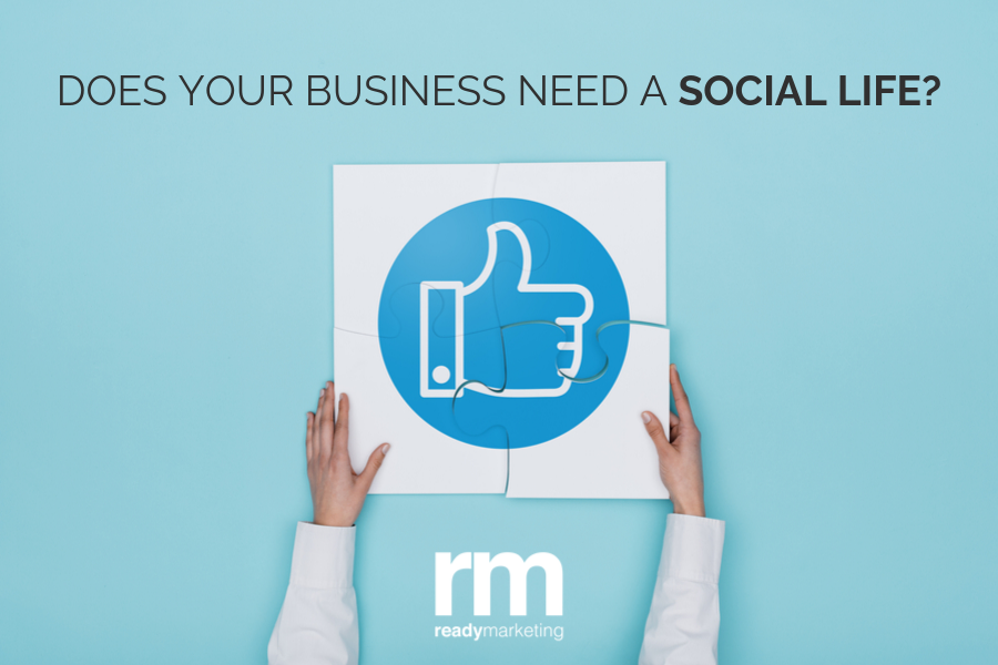GIVE YOUR BUSINESS A SOCIAL LIFE